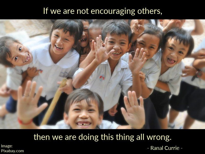 RT @Ranal55: If we are not encouraging others, then we are doing this thing all wrong.  #quote  #encouragement https://t.co/yMatj10H7z