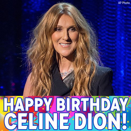 Near, far, wherever you are, we want to wish Celine Dion a happy birthday!
