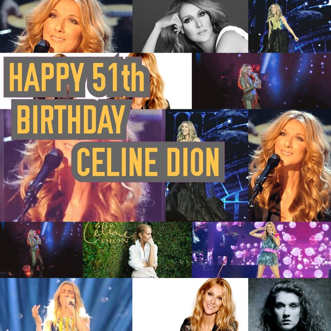 Happy 51st birthday celine dion God bless you and more blessings to come for you and your family
