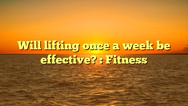 Will lifting once a week be effective? : Fitness  https:// cbcfhealth.org/will-lifting-o nce-a-week-be-effective-fitness/ &nbsp; … <br>http://pic.twitter.com/55J8UrYXi2