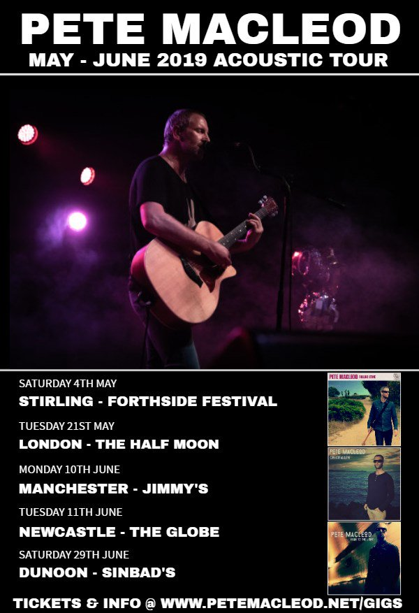 Come join me on my acoustic tour in May & June. Playing...  4th May @ForthsideFest - STIRLING  21st May @HalfmoonPutney - LONDON  10th June @jimmys_nq - MANCHESTER  11th June @theglobene4 - NEWCASTLE 29th June @Sinbad's - DUNOON  TICKETS AVAILABLE NOW FROM http://WWW.PETEMACLEOD.NET/GIGS