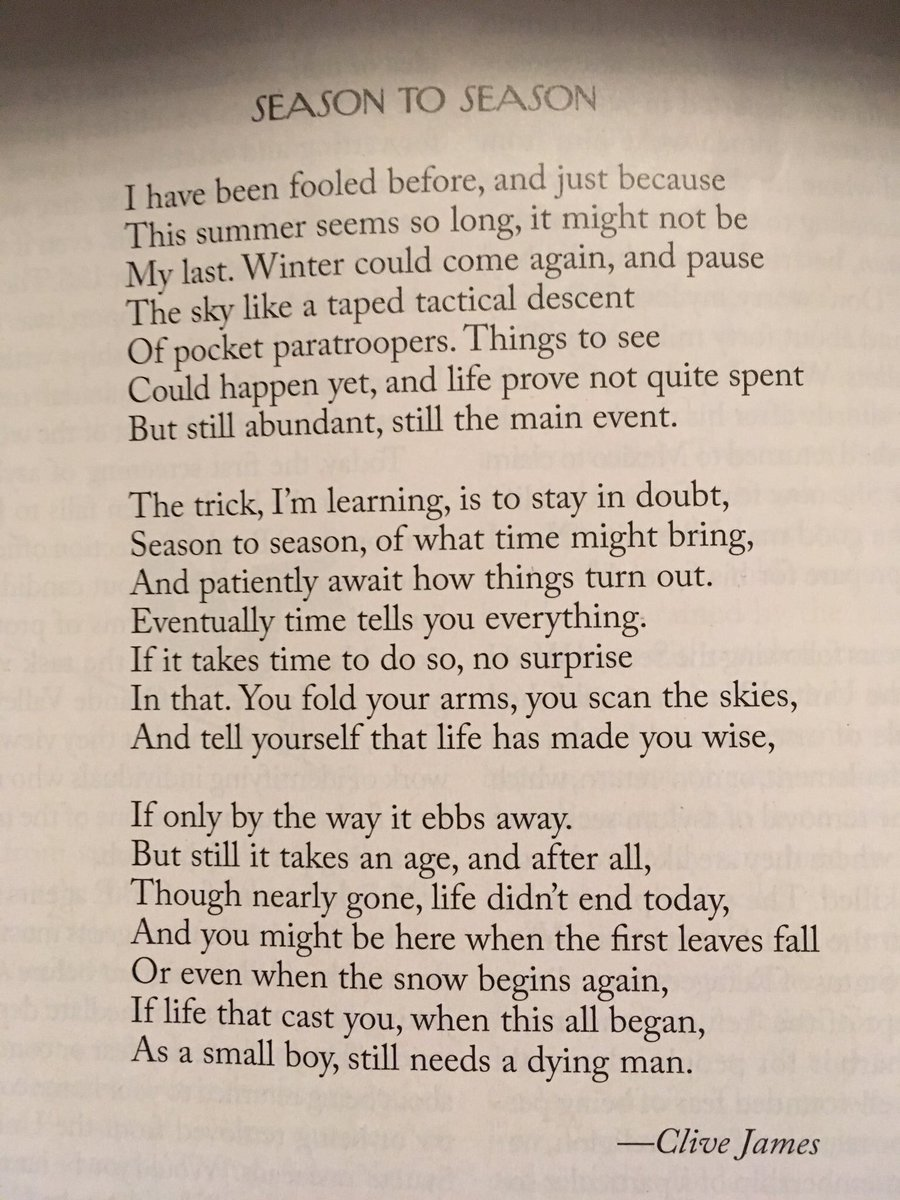 """""""The trick, I'm learning, is to stay in doubt, Season to season of what time might bring""""         ~ Clive James https://t.co/iXxQZ5eExR"""