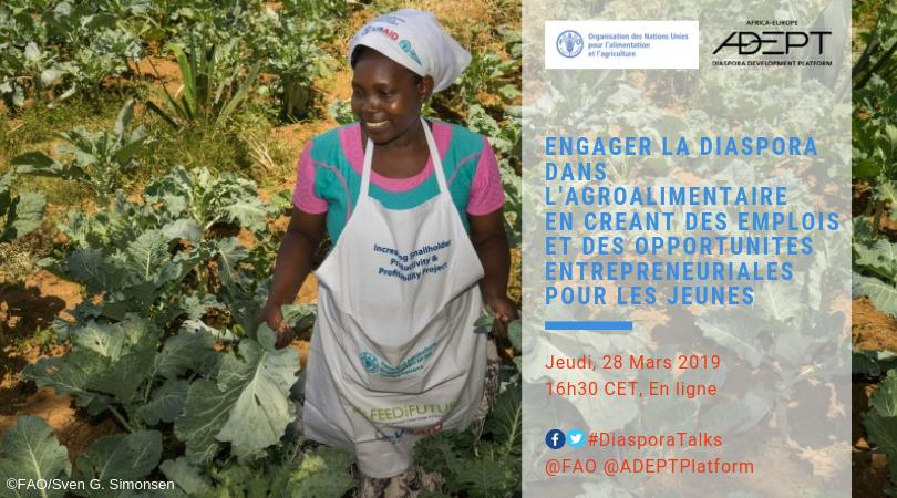 ‼️📌#DiasporaTalks ENGAGER LA DIASPORA DANS L'AGROALIMENTAIRE EN CREANT DES EMPLOIS ET DES OPPORTUNITES ENTREPRENEURIALES POUR LES JEUNES 👉Jeudi, 28 Mars 2019, 16h30 CET, en ligne 👉Inscription ici: https://bit.ly/2O61XJU  👉Webinaire conjoint @ADEPTPlatform  @FAO