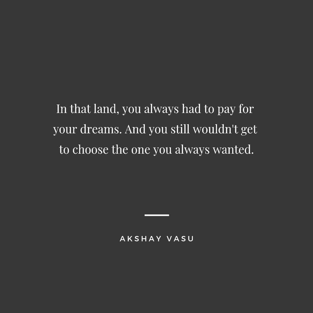 Land of dreams  #land #dreams #want #pay #choice #akshayvasu #quotes #poetry #poems #words #books