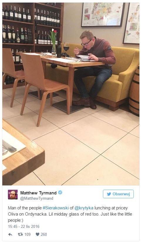 Ee, Gliński, Moje menu na dziś:  krem szparagowy crouché, sola migdałowa à la ratatouille, crême brulée i, a jakże, wino Pinot Noir. Rachunki wysyłam do Pana. Jak Pan nie zapłacisz, to powiemy, że niszczysz Pan wolność słowa!  Z niepoważaniem   S. Sierakowski Krytyka Polityczna