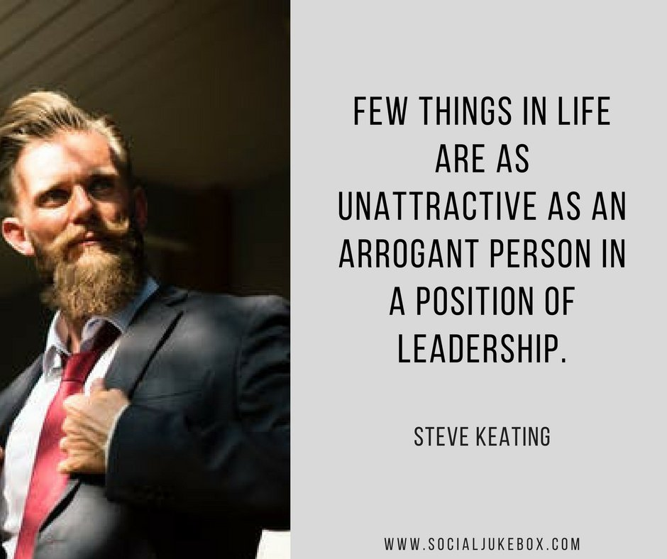 Few things in life are as unattractive as an arrogant person in a position of leadership. - Steve Keating #quote