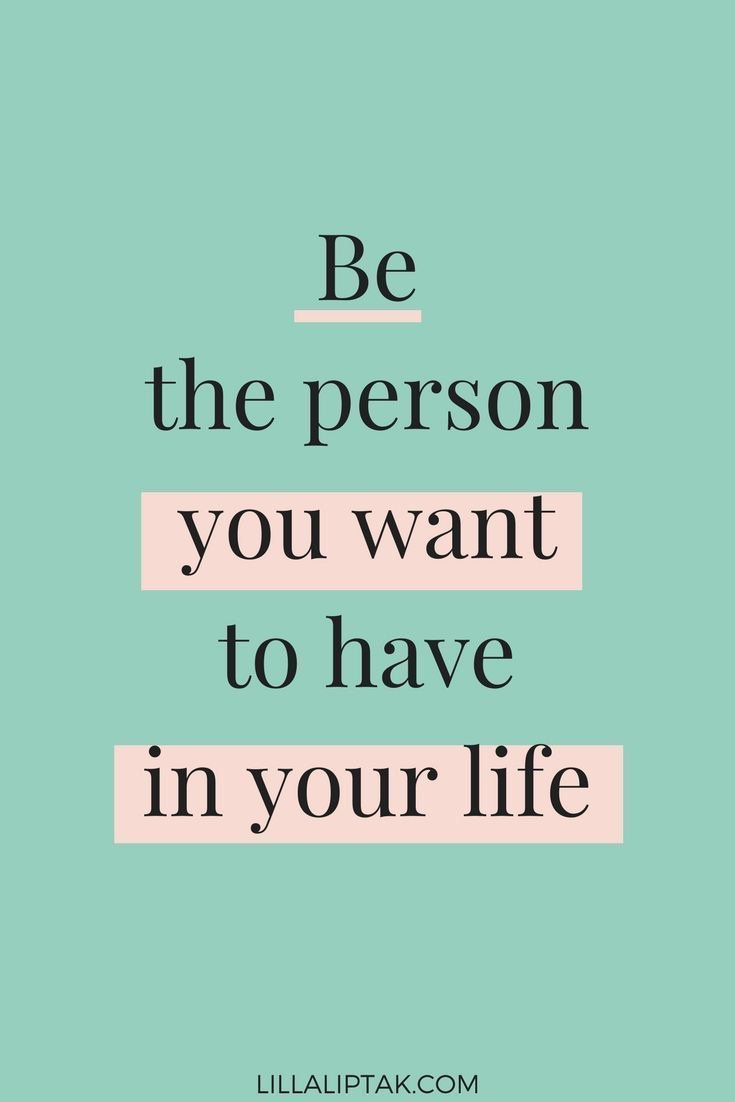 Be the person you want to have in your life. <br>http://pic.twitter.com/f93Y7Vq1Q1