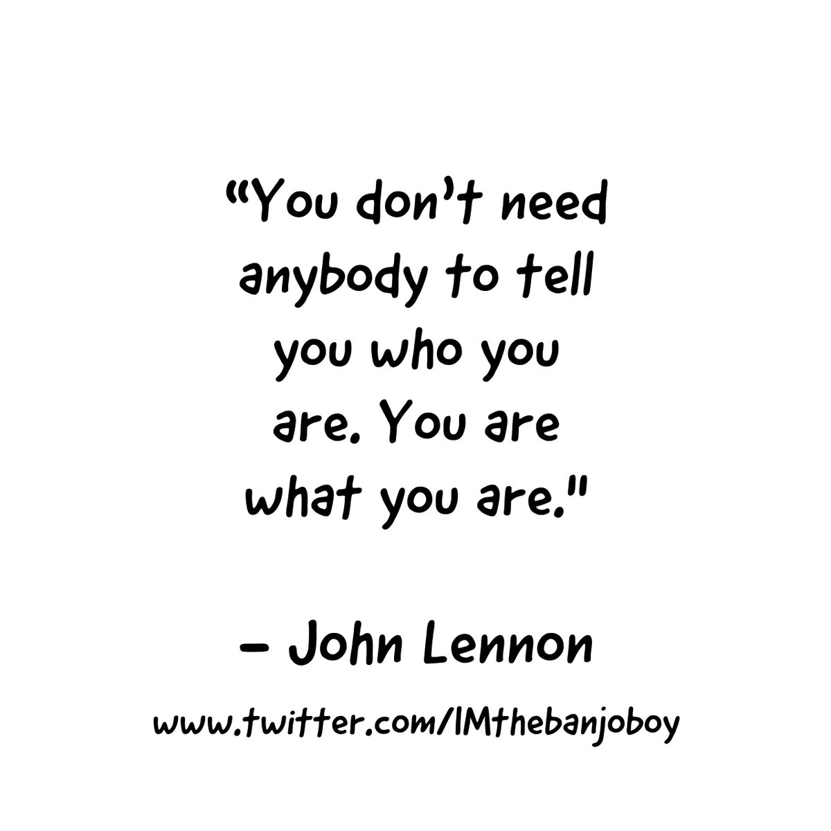 """""""You don't need anyone to tell you who you are,,,""""  #JohnLennon  https://www.youtube.com/watch?v=M0ciSbU--Jw…  #Learning  #Identity #MoreLearning  #You  #Awareness  #InnerPeace  #Knowledge  #SelfKnowledge  #Intuition  #SelfReliance  #Individuals  #SelfHelp  #SelfImprovement #Us  #Quotes  #MoreQuotes"""
