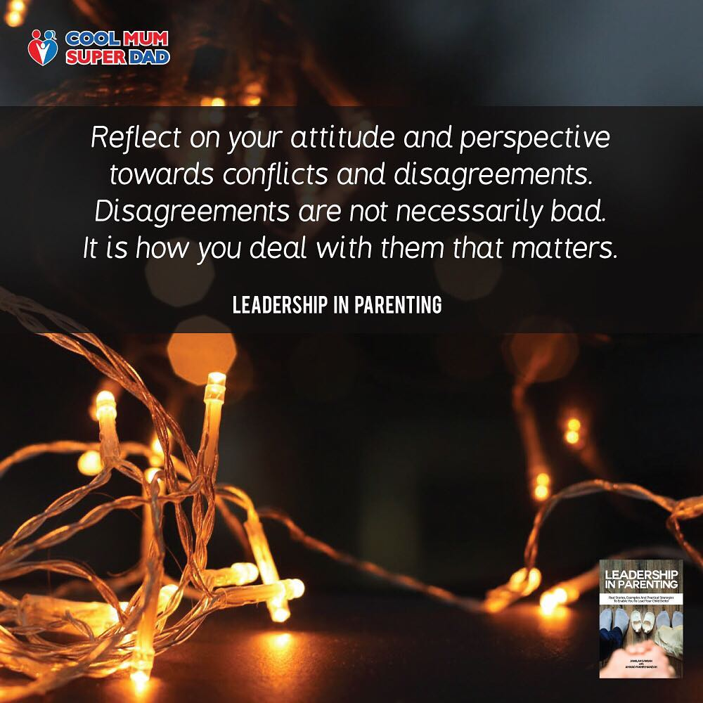 Reflect on your attitude and perspective towards conflicts and disagreements. Disagreements are not necessarily bad. It is how you deal with them that matters. -Leadership in Parenting  #CoolMumSuperDad  #LeadershipInParenting  http://www.coolmumsuperdad.com