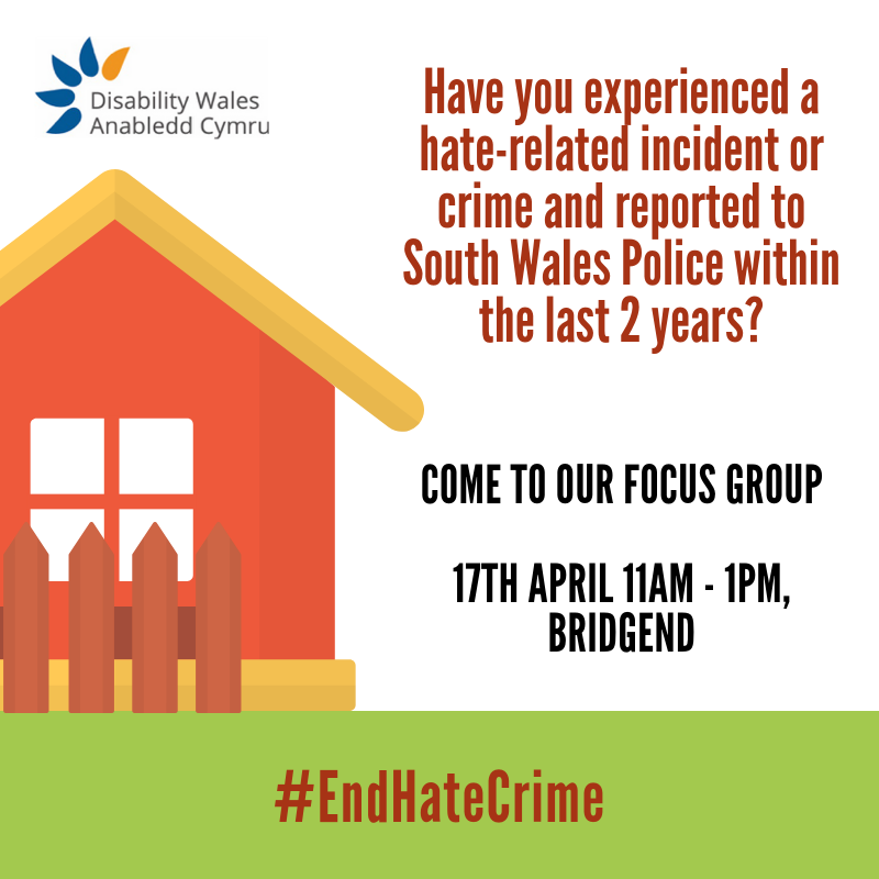 We want to hear from disabled people who have experienced a hate-related incident or crime and reported to South Wales Police in the last 2 years (approx). We are holding a focus group on 17/4/19, 11am-1pm in Bridgend. Pls contact miranda.evans@disabilitywales.org/029 2088 7325