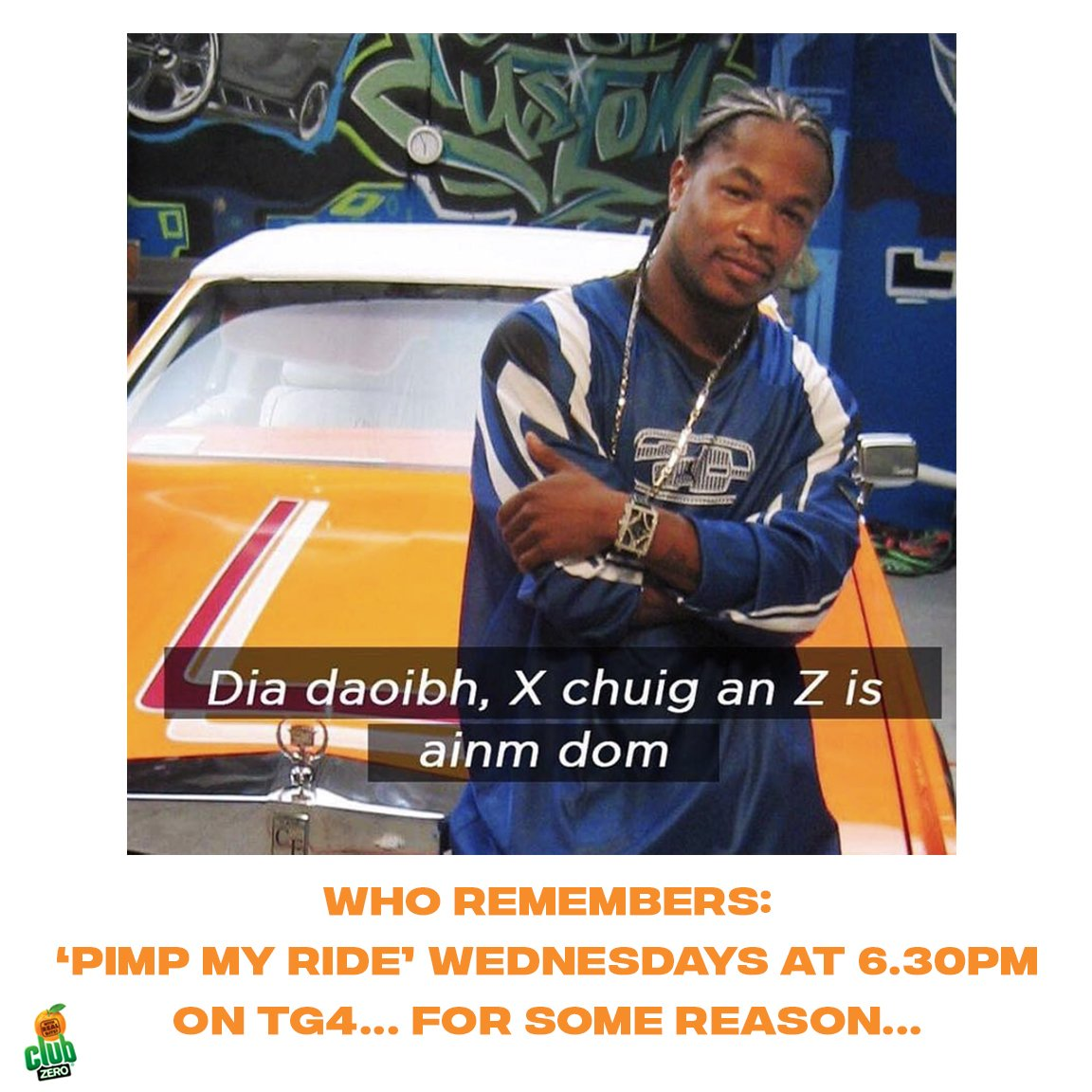 Pimp My Ride: Xzibit should be just as important to the Irish language as Peig Sayers      #ThrowbackThursday #ClubOrange #ClubZero #GreatThenGreatNow https://t.co/ll6LkCi51S