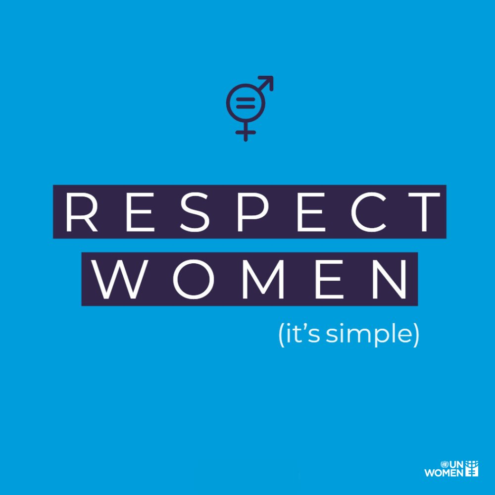 Respect women in the workplace.  Respect women in public.  Respect women at home. Respect women.