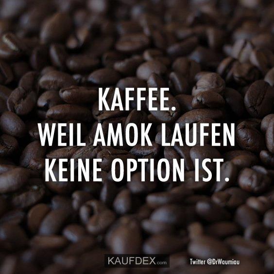 Kdonyt Kaffee Weil Amok Laufen Keine Option Ist Kaffeespruche