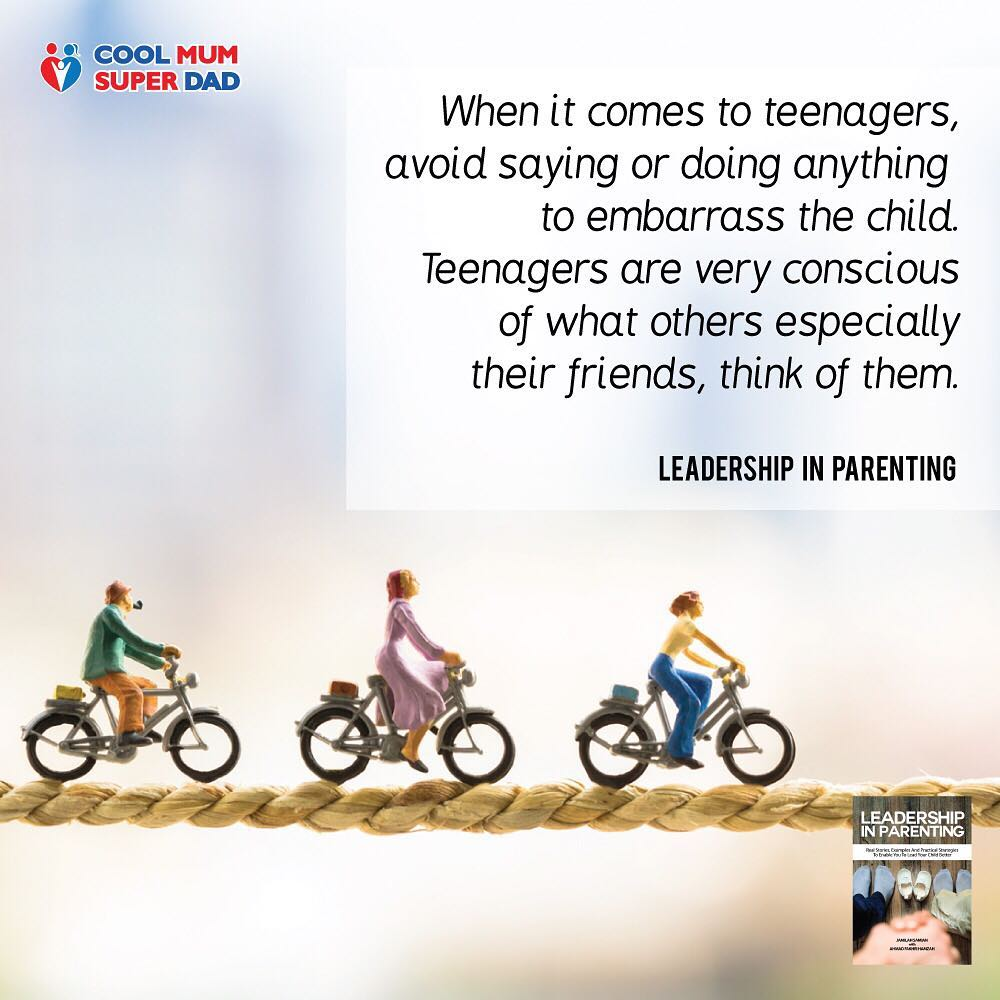 When it comes to teenagers, avoid saying or doing anything to embarrass the child. Teenagers are very conscious of what others, especially their friends, think of them. -Leadership in Parenting  #CoolMumSuperDad  #LeadershipInParenting  http://www.coolmumsuperdad.com