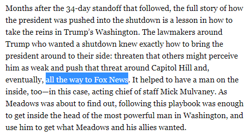 Read alongside this excerpt from new book by @JakeSherman and @apalmerdc detailing Fox News' crucial role in triggering the government shutdown over wall funding. Fox shapes the president's worldview and impacts policy outcomes. https://www.politico.com/magazine/story/2019/04/05/jake-sherman-anna-palmer-book-excerpt-donald-trump-paul-ryan-mark-meadows-freedom-caucus-shutdown-226569…