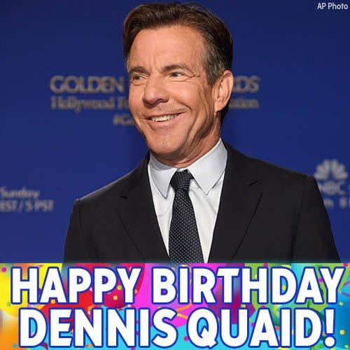 Happy birthday to movie star Dennis Quaid!
