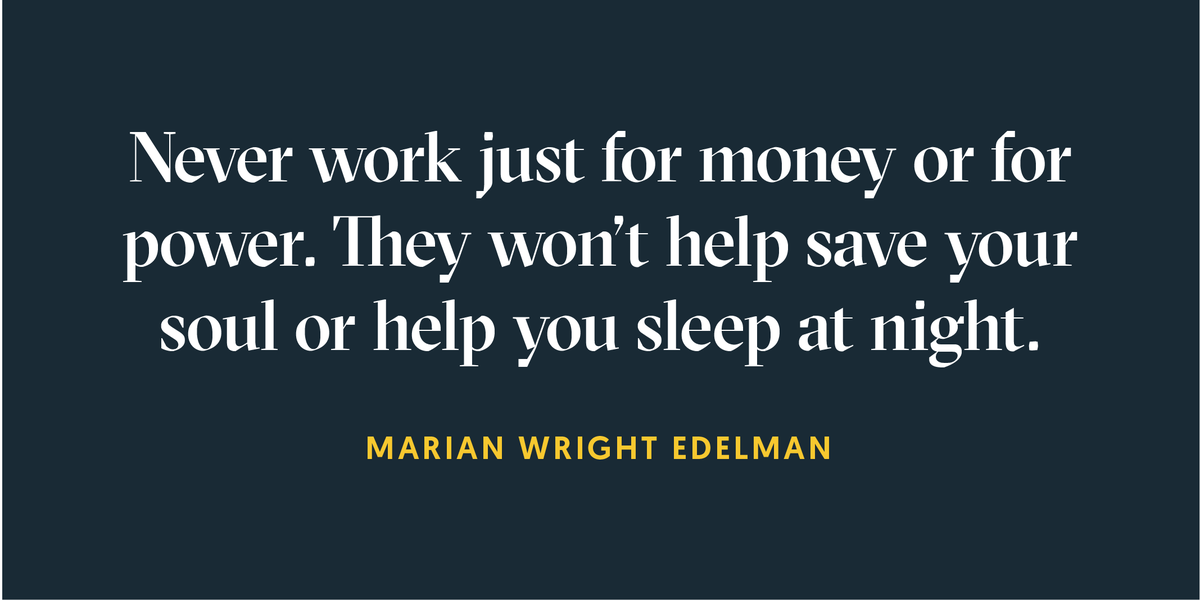"""Never work just for money or for power. They won't help save your soul or help you sleep at night."" -Marian Wright Edelman <br>http://pic.twitter.com/Bgjkixfh1K"