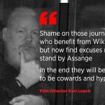 """""""Shame on those journalists who benefit from WikiLeaks but now find excuses not to stand by Assange. In the end they will be shown to be cowards and hypocrites""""--@KenLoachSixteen  https://t.co/gXcj1OuLMs #FreeAssange #Artists4Assange"""