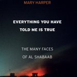 New book: 'Everything You Have Told Me Is True: The Many Faces of Al Shabaab' - by Mary Harper (BBC Africa Editor). An intimate look at everyday life under, within and alongside a notorious terrorist group. https://t.co/mymRUsZWlO @HurstPublishers #AlShabaab #Somalia #jihadists