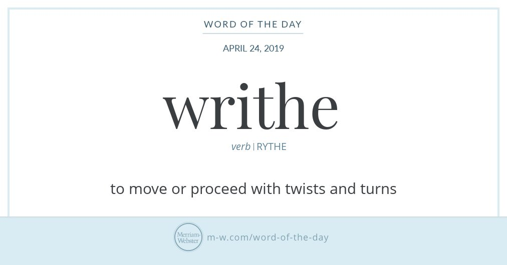 Good morning! Today's #WordOfTheDay is 'writhe' https://s.m-w.com/2X6M3Ty