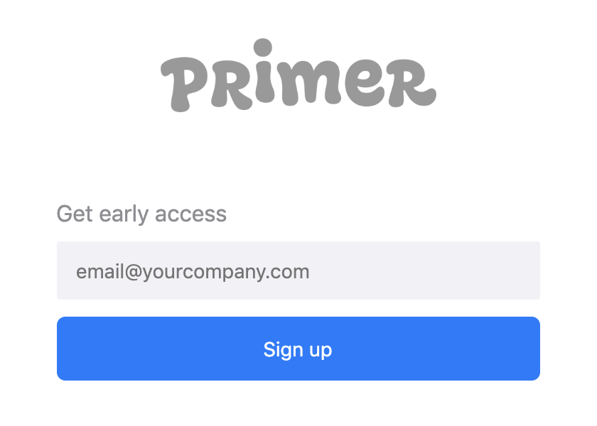Were kicking off our first round of user experience testing next week! If youd like early access sign up at primer.co 🤙