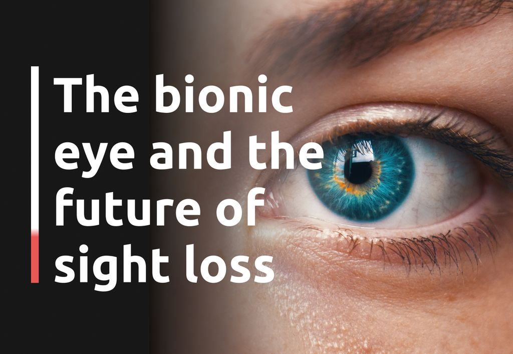 """A close up of a blue colored eye, has overlay text reading """"The bionic eye and the future of sight loss"""""""