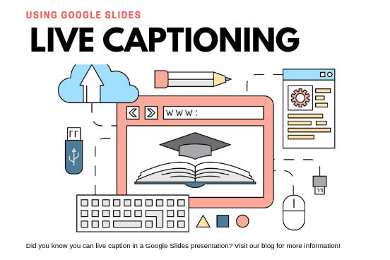Using Google Slides Live Captioning. Did you know you can live caption in a Google Slides presentation? Visit our blog for more information.