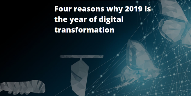 Four reasons why 2019 is the year of #digitaltransformation, from