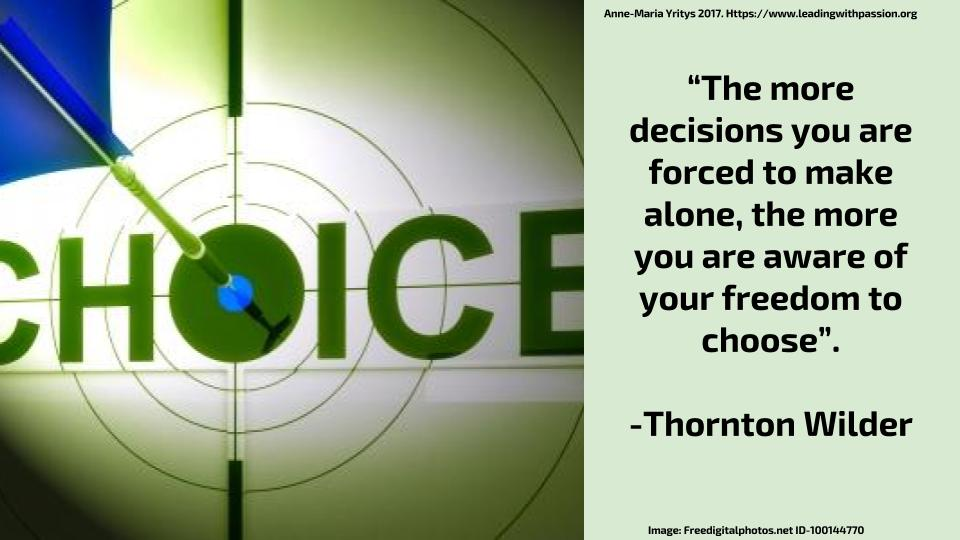 """""""The more decisions you´re forced to make alone, the more you´re aware of your freedom to choose"""". -T.Wilder http://bit.ly/CHOICES777 #mindfulness"""