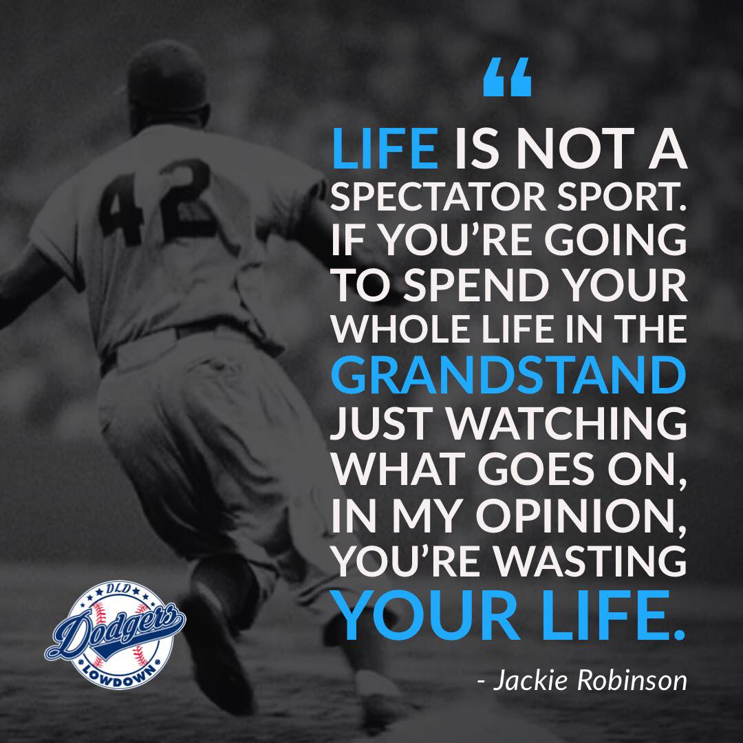 &quot;Life is not a spectator sport. If you&#39;re going to spend your whole life in the grandstand just watching what goes on, in my opinion, you&#39;re wasting your life.&quot; -Jackie Robinson  #ThankYouJackie #Jackie42<br>http://pic.twitter.com/qgVW8dnaHg
