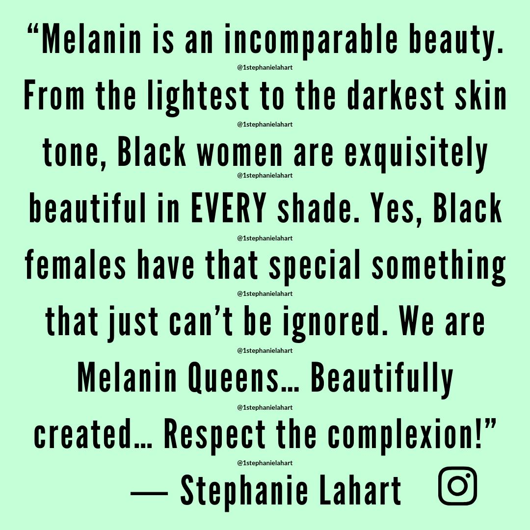 Melanin is an incomparable beauty.\