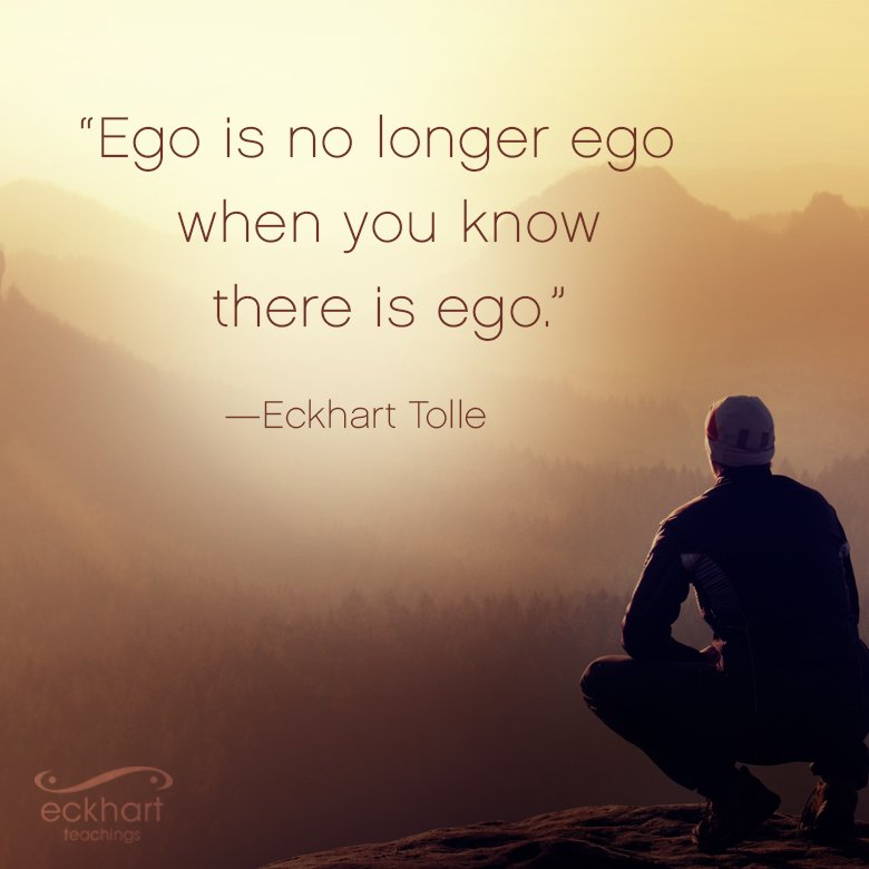 Eckhart Tolle On Twitter Ego Is No Longer Ego When You