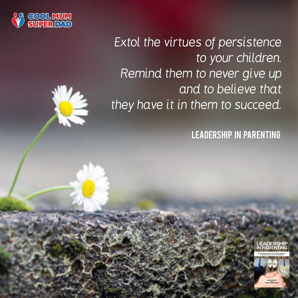 Extol the virtues of persistence to your children. Remind them to never give up and to believe that they have it in them to succeed. -Leadership in Parenting  #CoolMumSuperDad  #LeadershipInParenting http://www.coolmumsuperdad.com