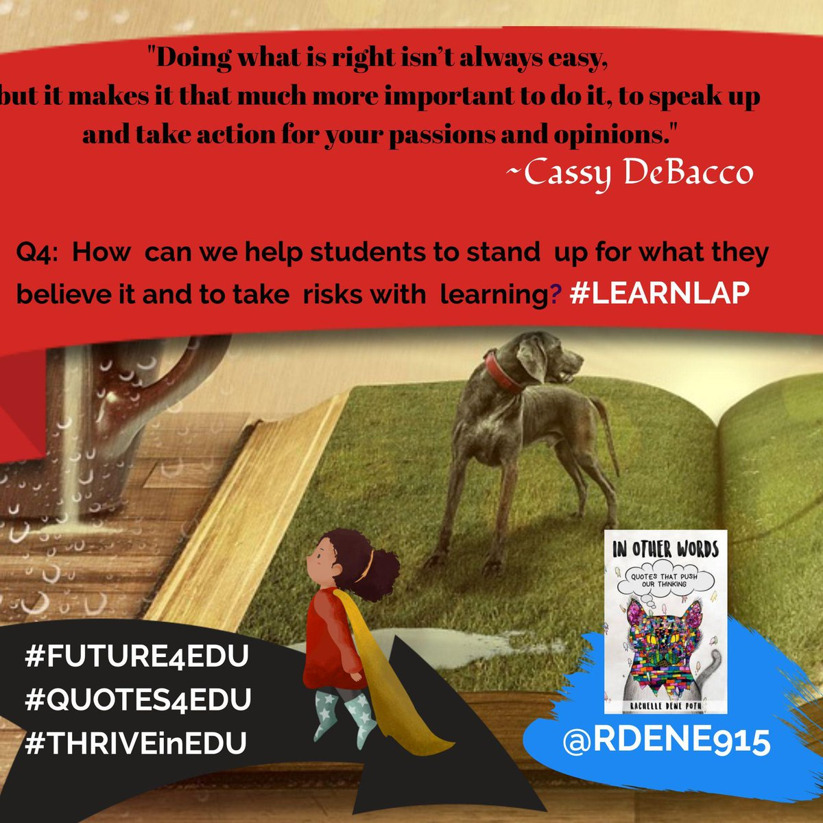 """Question 4 is here, a quote from a student writer, See the #quotes4edu and answer """"How can we help students to stand up  for what they believe in and take risks with learning?"""