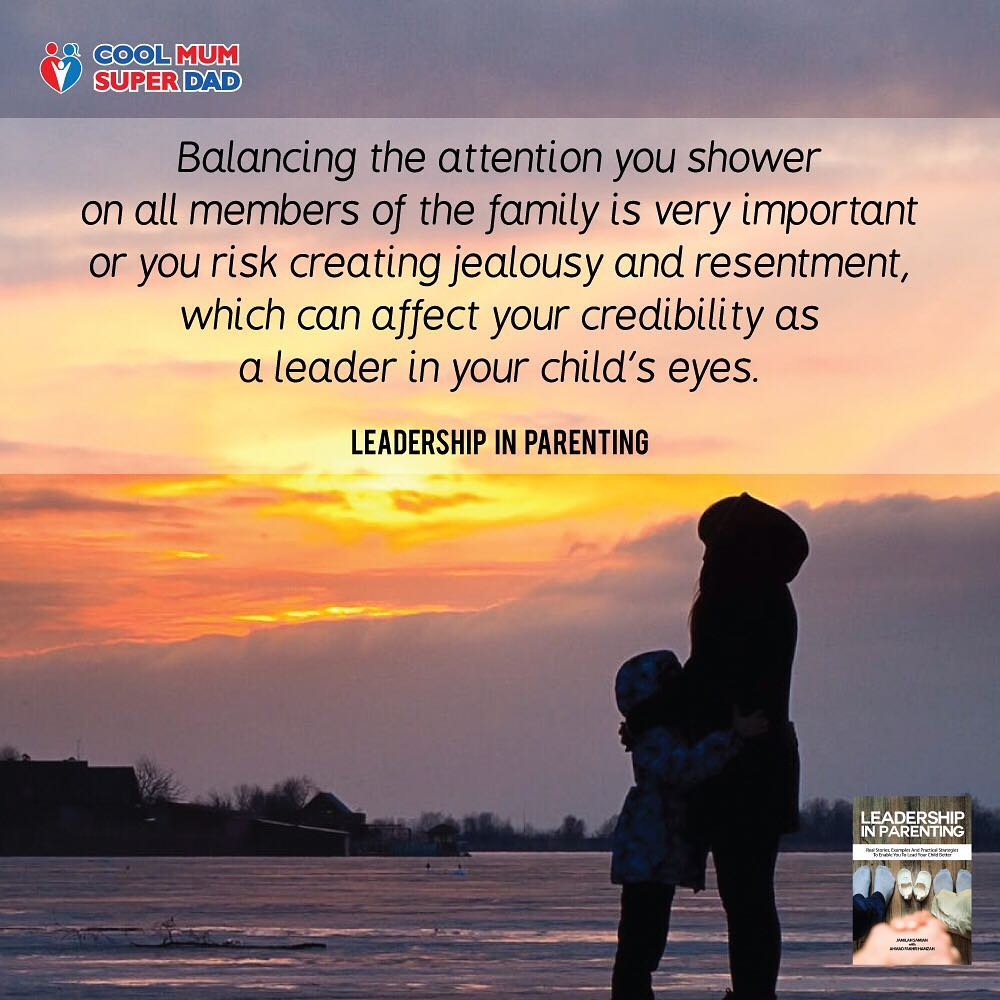 Balancing the attention you shower on all members of the family is very important or you risk creating jealousy and resentment, which can affect your credibility as a leader in your child's eyes. - Leadership in Parenting  #CoolMumSuperDad  #LeadershipInParenting