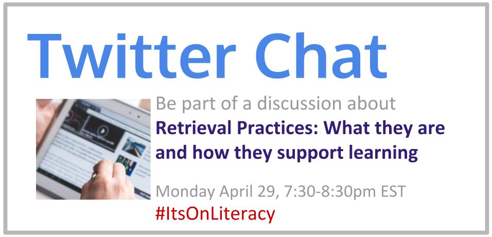 Next #itsonliteracy Twitter chat is Mon Apr 29, 7:30-8:30pm EST and we are thinking about Retrieval Practices: What they are and how they support learning
