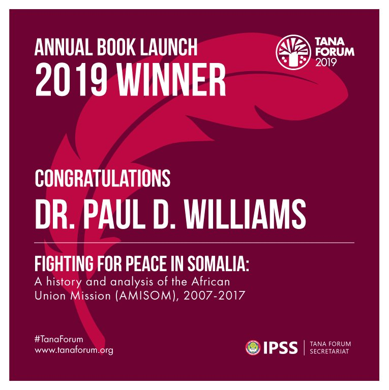 We would like to congratulate Dr. Paul D. Williams for the selection of his book &quot;Fighting for Peace in Somalia: A History and Analysis of the African Union Mission (AMISOM), 2007-2017&quot; The author is going to present the book at our Annual Book Launch at #TanaForum @PDWilliamsGWU<br>http://pic.twitter.com/Dp3FxAUn5H