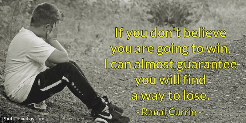 If you dont believe you are going to win, I can almost guarantee you will find a way to lose. #quote #ThursdayThoughts