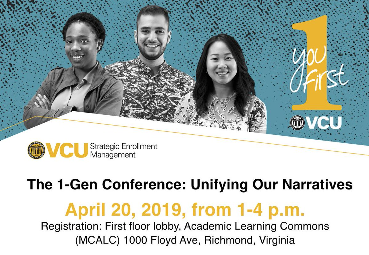You First at VCU / VCU Strategic Enrollment Management / The 1-Gen Conference: Unifying Our Narratives / April 20, 2019, from 1–4p.m. / Registration: First floor lobby, Academic Learning Commons (MCALC) 1000 Floyd Ave, Richmond, Virginia