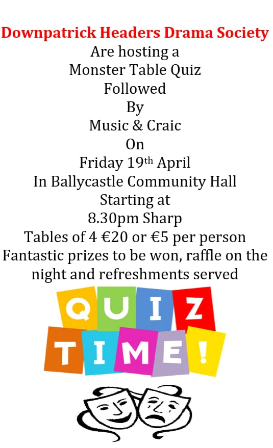 The Downpatrick Headers Drama Society will host a Monster Table Quiz in #Ballycastle Hall this Friday night at 8:30pm sharp.