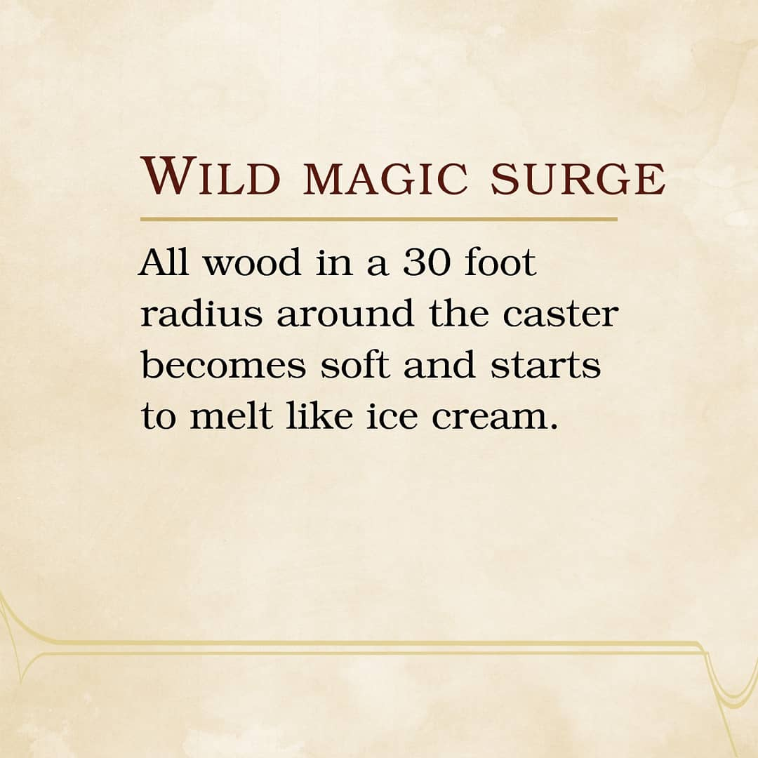 All wood in a 30 foot radius around the caster becomes soft and starts to melt like ice cream.  #DnD #dungeonsanddragons #TTRPGs #wildsurge #wildmagic #wildmagicsurge #rpg #dnd5e #DMsGuild #criticalrole #wotc #wood #icecream