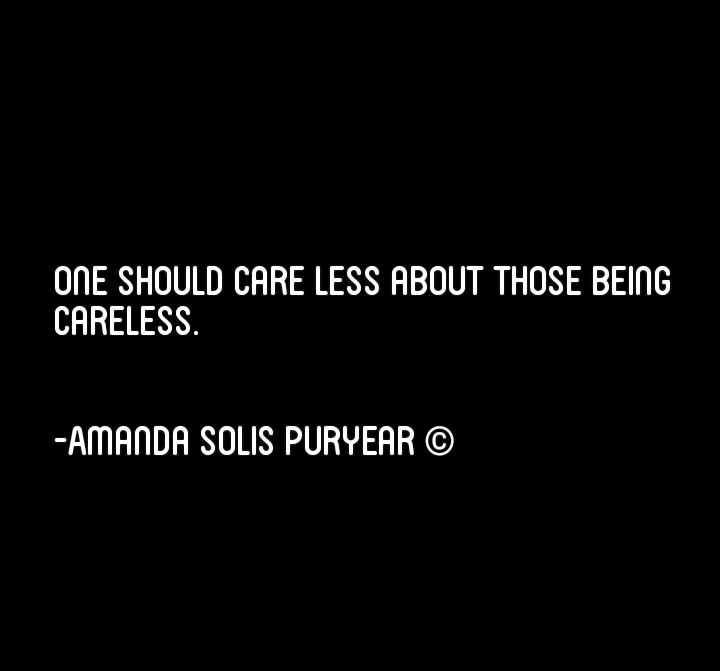 One should... . . #careless #poetic #poetry #poeticsouls #poetryislife #poeticquotes #amandapuryearel #positivenudity #writing #author #texas #writers #books #positivity #writerslife #selfpublishing #writerscommunity #poet #amandathepoet #poeticthoughts #spokenwordpoetry