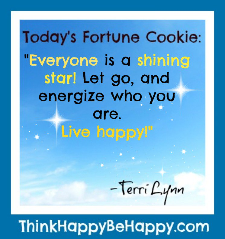 Today's Fortune Cookie: Everyone is a shining star. Let go and energize who you are. Live happy! -Terri Lynn #terrilynn #WUVIP #fortunecookie #livehappy #letgo #happiness #shiningstar #energize #liveyourbestlife http://ThinkHappyBeHappy.com