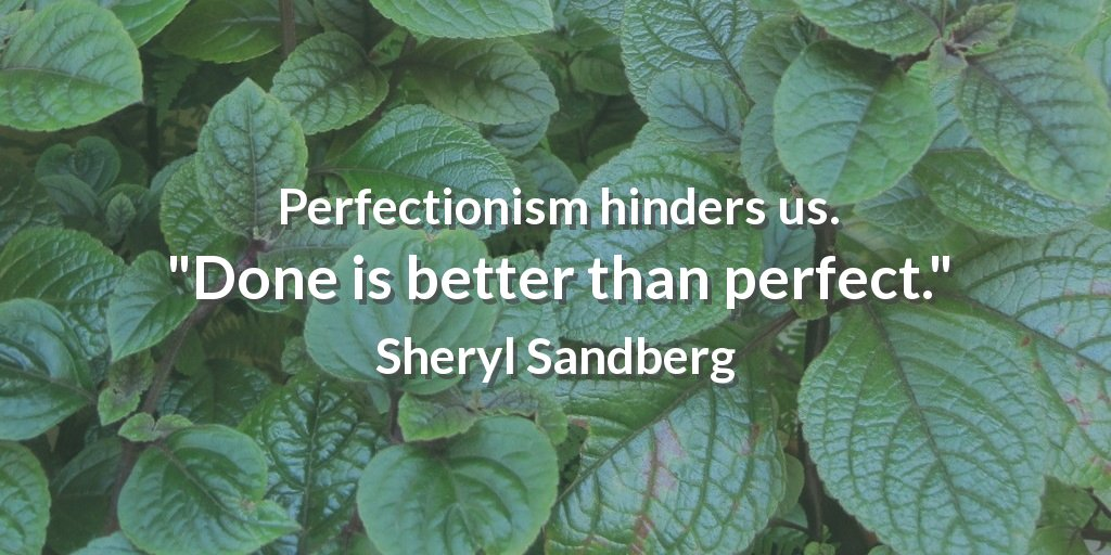 """Perfectionism hinders us. """"Done is better than perfect."""" Sheryl Sandberg #effort"""