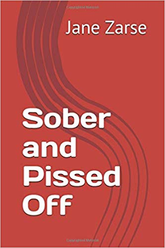 Sober and Pissed Off A book for recovering alcoholics who are struggling with emotional wellbeing. There is no known cure for #alcoholism, and the only proven treatment is spirituality. Jane Zarse is a recovering alcoholic who will never be cured  https://www.amazon.com/Sober-Pissed-Off-Jane-Zarse/dp/1717928293…  #IARTG