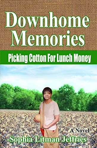 #Downhome Memories: Picking Cotton For Lunch Money, a must read, African American historical fiction novel, set in Mississippi during the racially turbulent 1960s'      http://www.sophialitmanjeffries.website