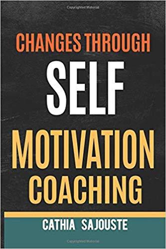 changes through self motivation coaching    by Cathia Sajouste                https://www.amazon.com/dp/1792198752     #selfmotivation
