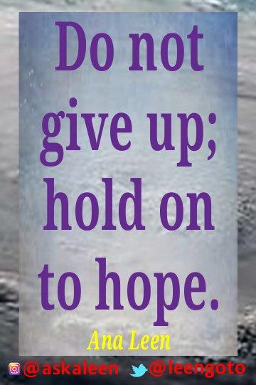 Never give up. Hold onto #Hope - #leengoto  #faith #love #askanatoday #happyeaster #ThinkBIGSundayWithMarsha #joyTrain #EasterSunday