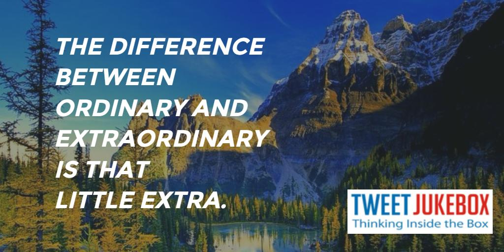 The difference between ordinary and extraordinary is that little extra. #quote #inspiration