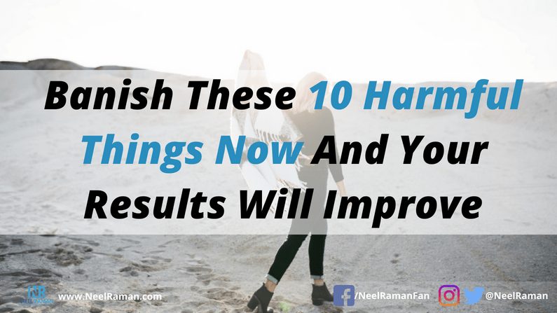"""We can do things better in order to improve our results. There are harmful things we must get rid off in order to reach the level of achievement we want. Consider this: """"Banish These 10 Harmful Things Now And Your Results Will Improve."""" http://bit.ly/2OID86B #lifelessons"""